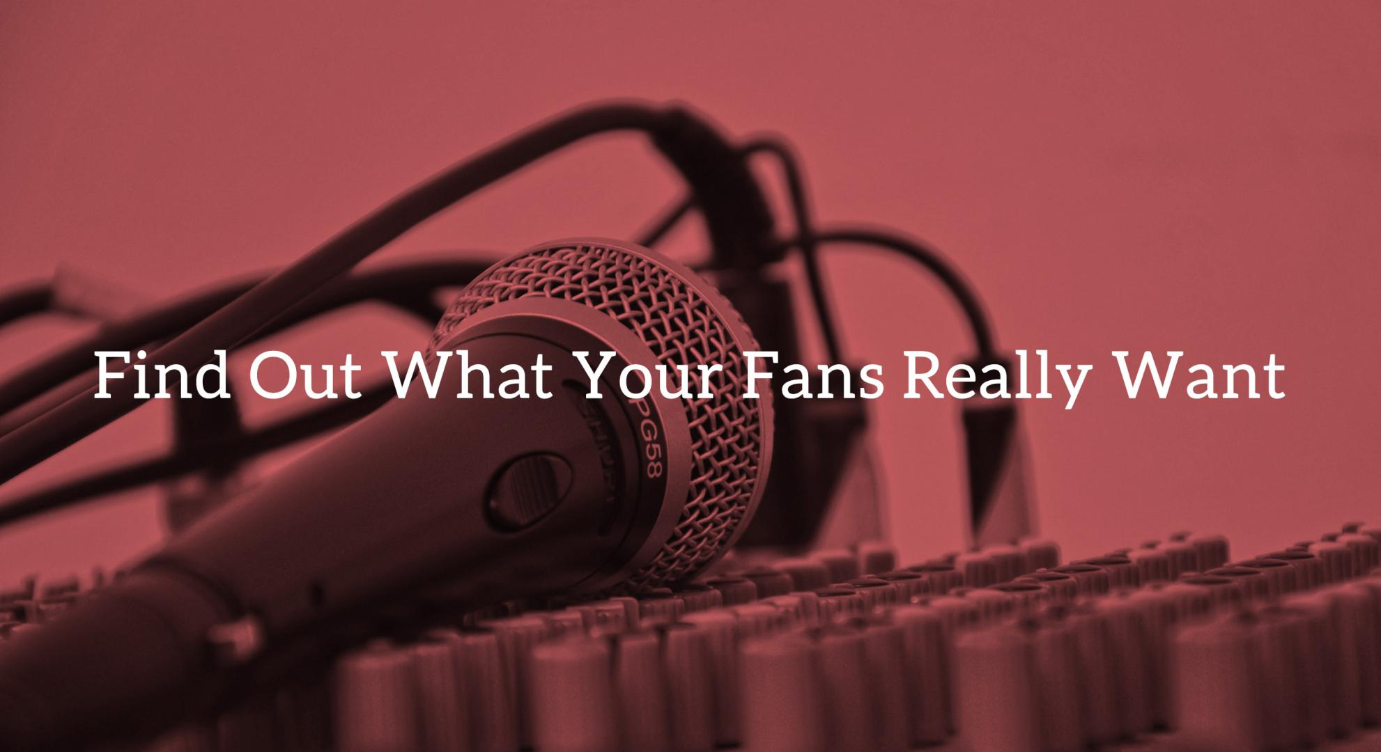 12 Ways: Find Out What Your Fans Really Want