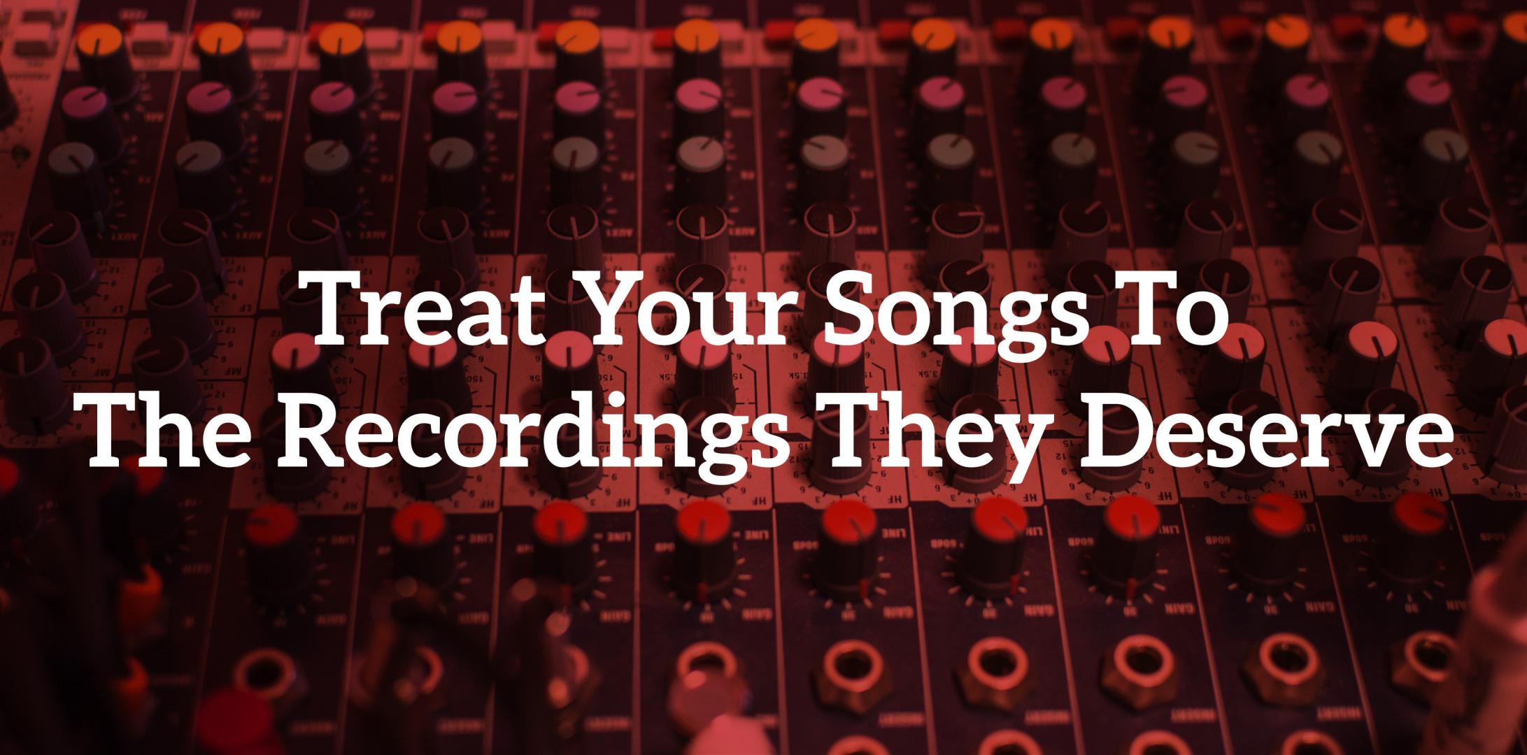 12 Ways: Treat Your Songs To The Recordings They Deserve