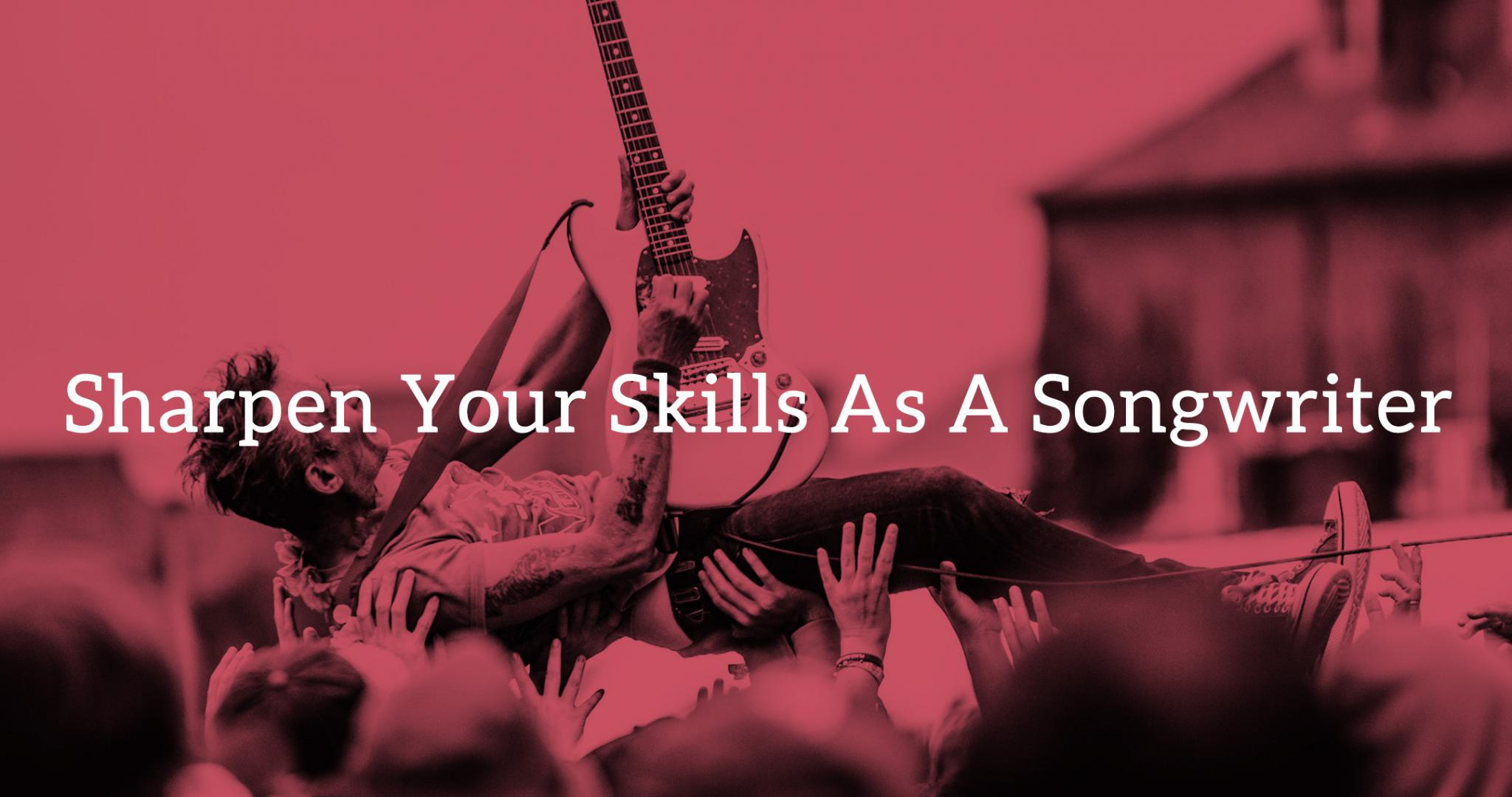 12 Ways: Sharpen Your Skills As A Songwriter