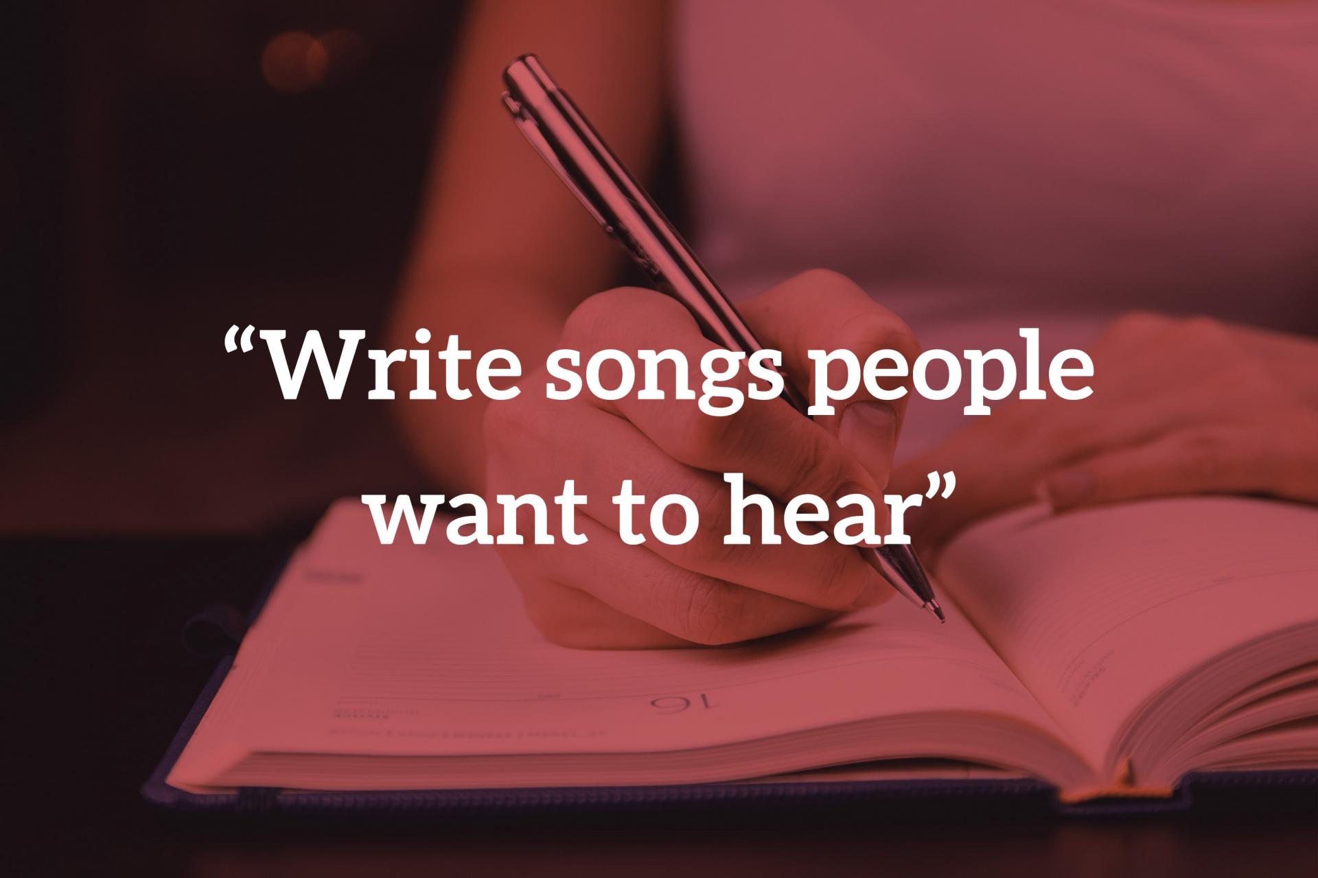 12 Ways: Write Songs That People Want To Hear